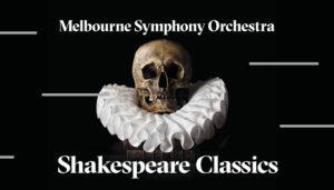 Shakespeare Classics Concert   Melbourne Symphony Orchestra @ Hamer Hall, Arts Centre Melbourne   Melbourne   Victoria   Australia
